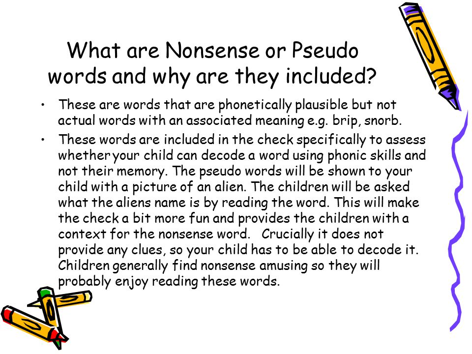 What is the phonic screen? It comprises of a list of 40 words and nonsense words. It will assess phonics skills and knowledge learnt through reception