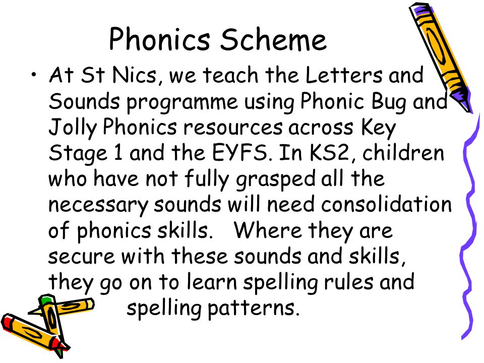 Phonics is all about using … skills for reading and spelling knowledge of the alphabet + Learning phonics will help your child to become a good reader