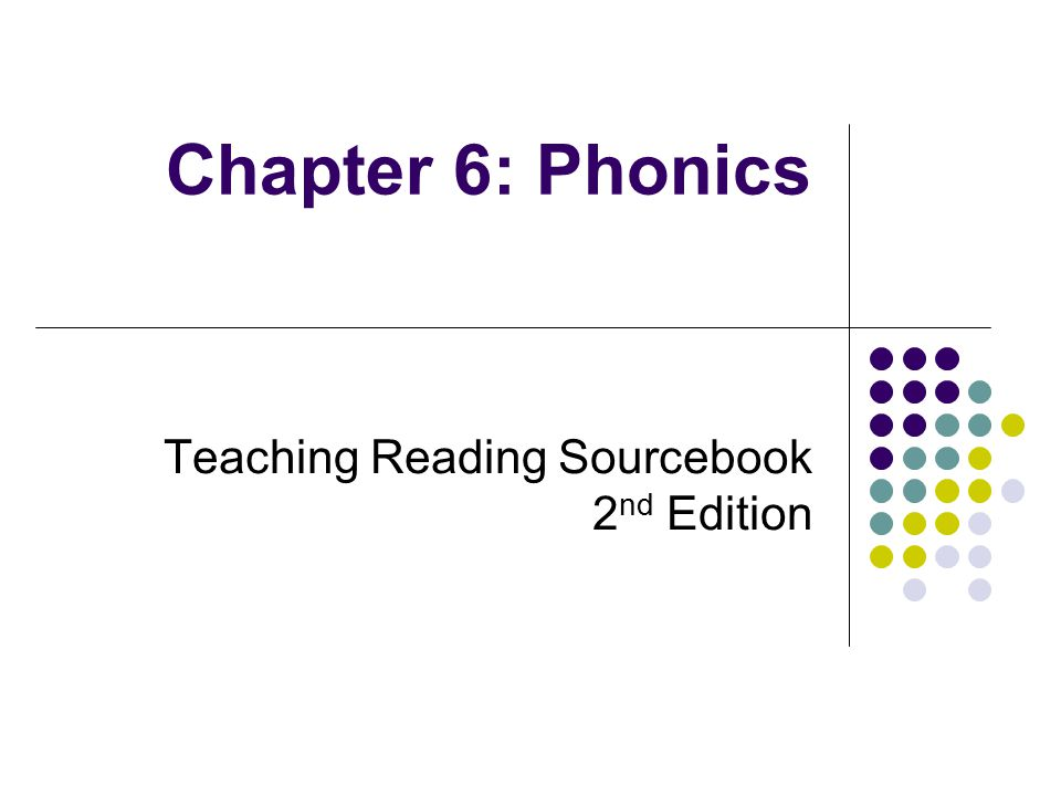 Chapter 6: Phonics Teaching Reading Sourcebook 2 nd Edition