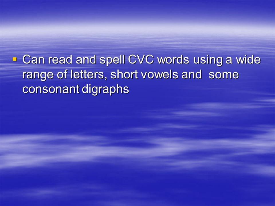  Can read and spell a wide range of CVC words using all letters, less frequent consonant digraphs and long vowel phonemes sheep, boat