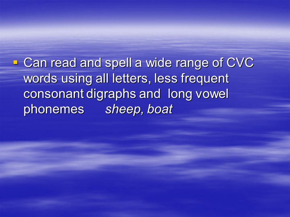 Working within Phase 4  Can blend adjacent consonants in words and apply this skill when reading unfamiliar words  Can segment adjacent consonants in words and apply this in spelling  Consolidation of phoneme- grapheme knowledge.