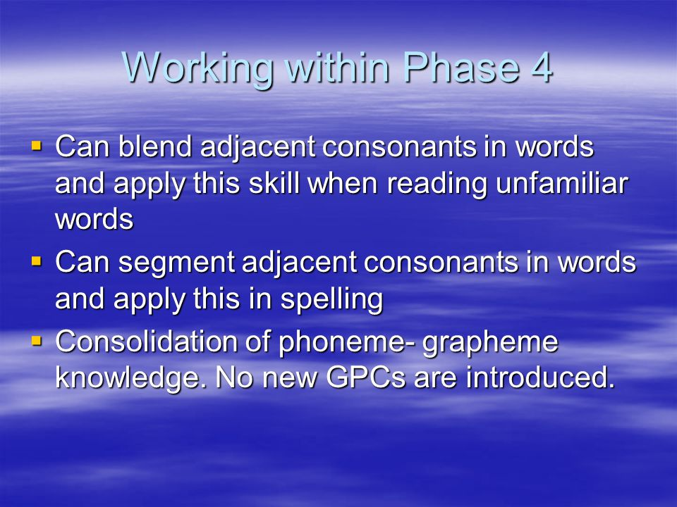 Phase 5  Can use alternative ways of pronouncing the graphemes.
