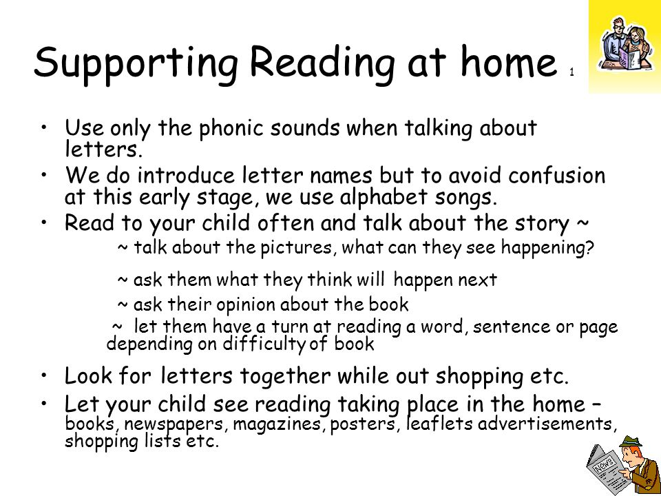 Supporting Reading at home 1 Use only the phonic sounds when talking about letters.