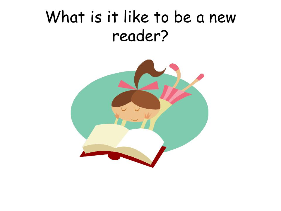 What is it like to be a new reader?