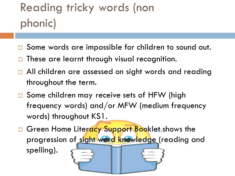 Reading tricky words (non phonic)  Some words are impossible for children to sound out.