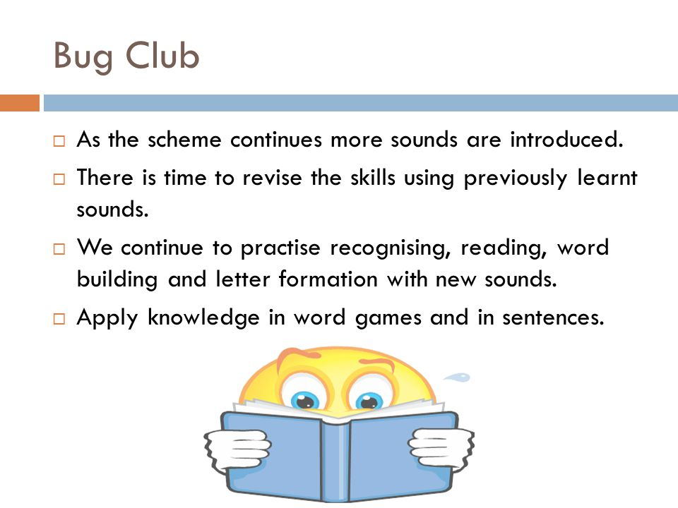 Bug Club  As the scheme continues more sounds are introduced.
