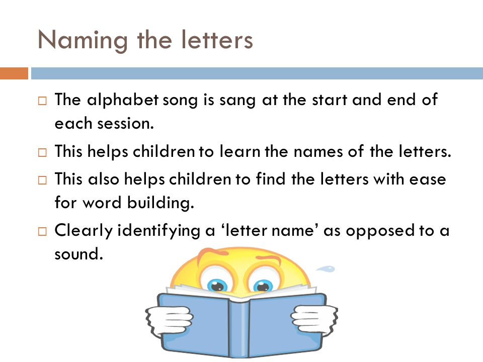 Naming the letters  The alphabet song is sang at the start and end of each session.