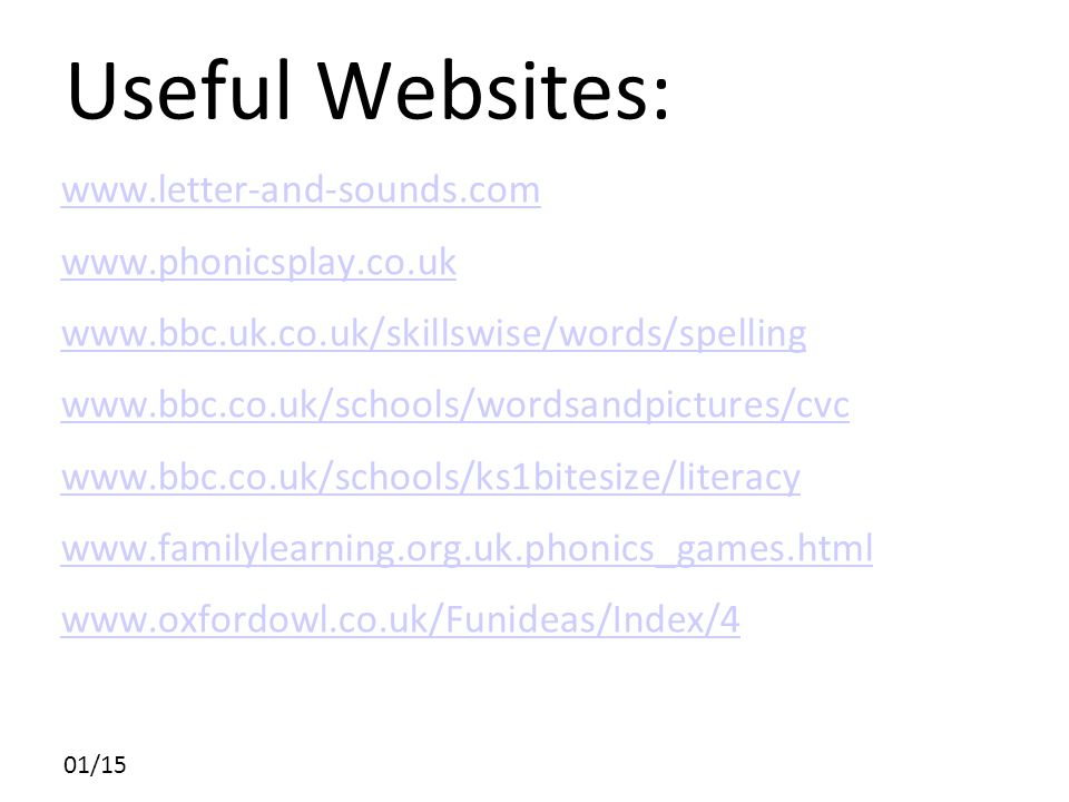 Useful Websites: www.letter-and-sounds.com www.phonicsplay.co.uk www.bbc.uk.co.uk/skillswise/words/spelling www.bbc.co.uk/schools/wordsandpictures/cvc