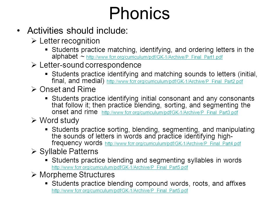 Phonics Activities should include:  Letter recognition  Students practice matching, identifying, and ordering letters in the alphabet ~ http://www.f