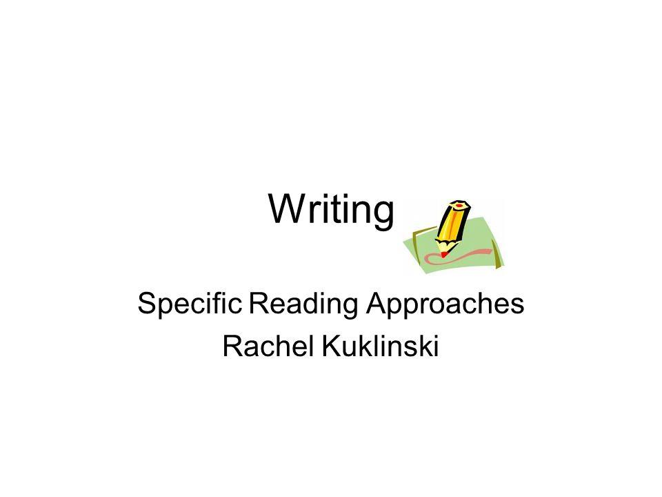 Writing Specific Reading Approaches Rachel Kuklinski