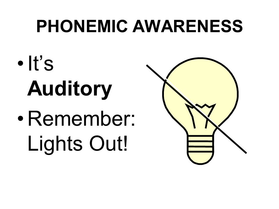 PHONEMIC AWARENESS It's Auditory Remember: Lights Out!