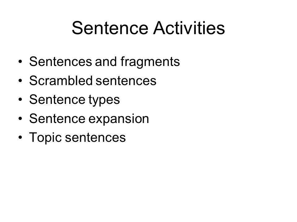 Sentence Activities Sentences and fragments Scrambled sentences Sentence types Sentence expansion Topic sentences