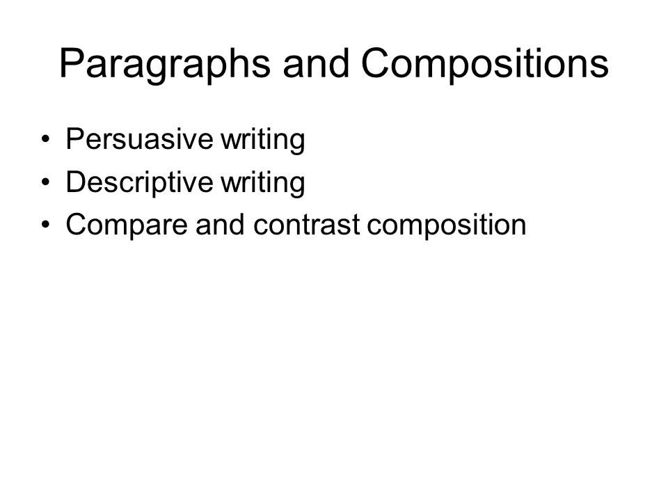 Paragraphs and Compositions Persuasive writing Descriptive writing Compare and contrast composition