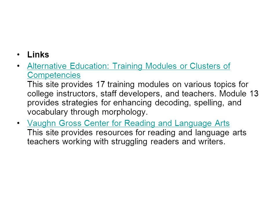 Links Alternative Education: Training Modules or Clusters of Competencies This site provides 17 training modules on various topics for college instruc