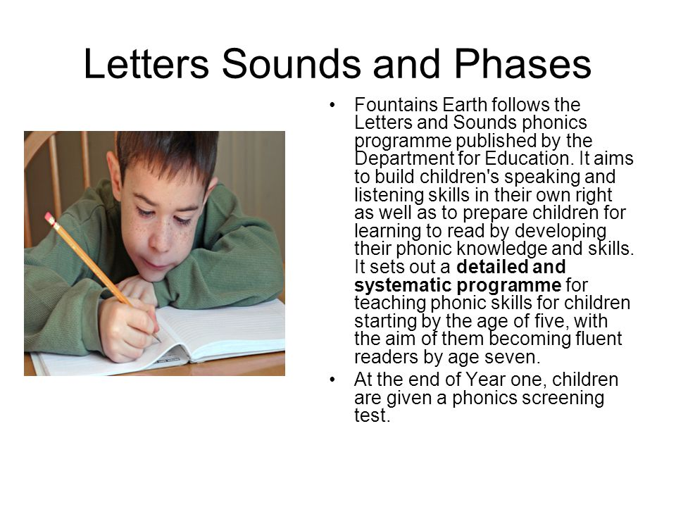 Letters Sounds and Phases Fountains Earth follows the Letters and Sounds phonics programme published by the Department for Education. It aims to build