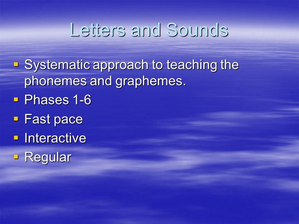 Letters and Sounds  Systematic approach to teaching the phonemes and graphemes.