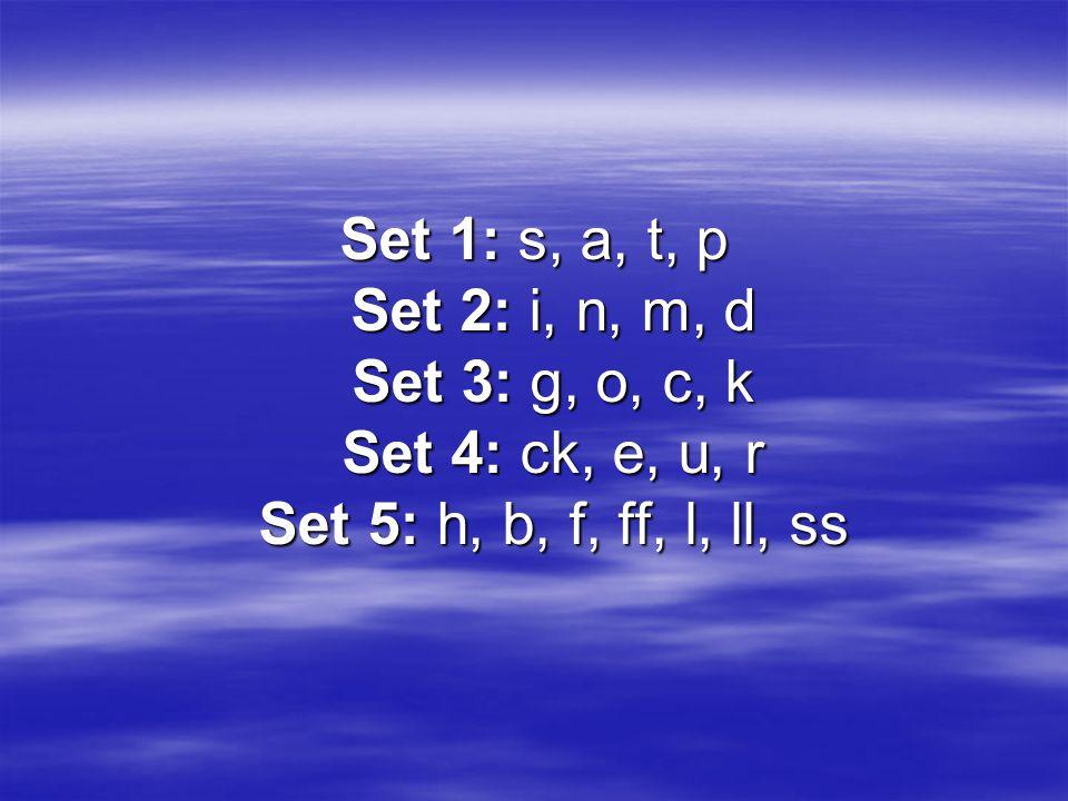 Set 1: s, a, t, p Set 2: i, n, m, d Set 3: g, o, c, k Set 4: ck, e, u, r Set 5: h, b, f, ff, l, ll, ss