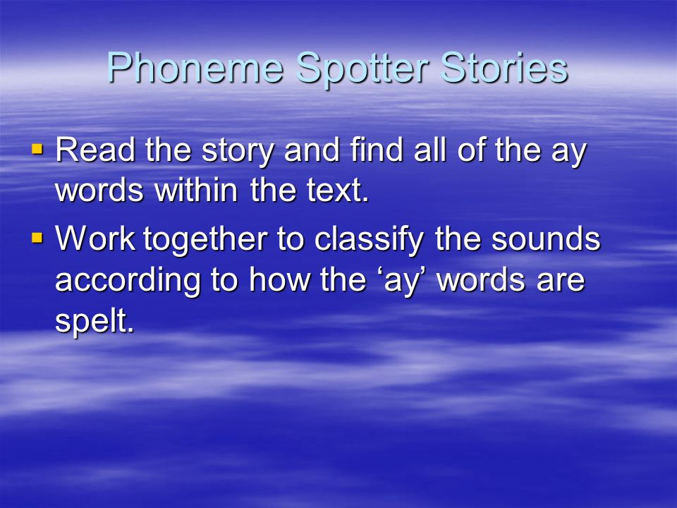Phoneme Spotter Stories  Read the story and find all of the ay words within the text.