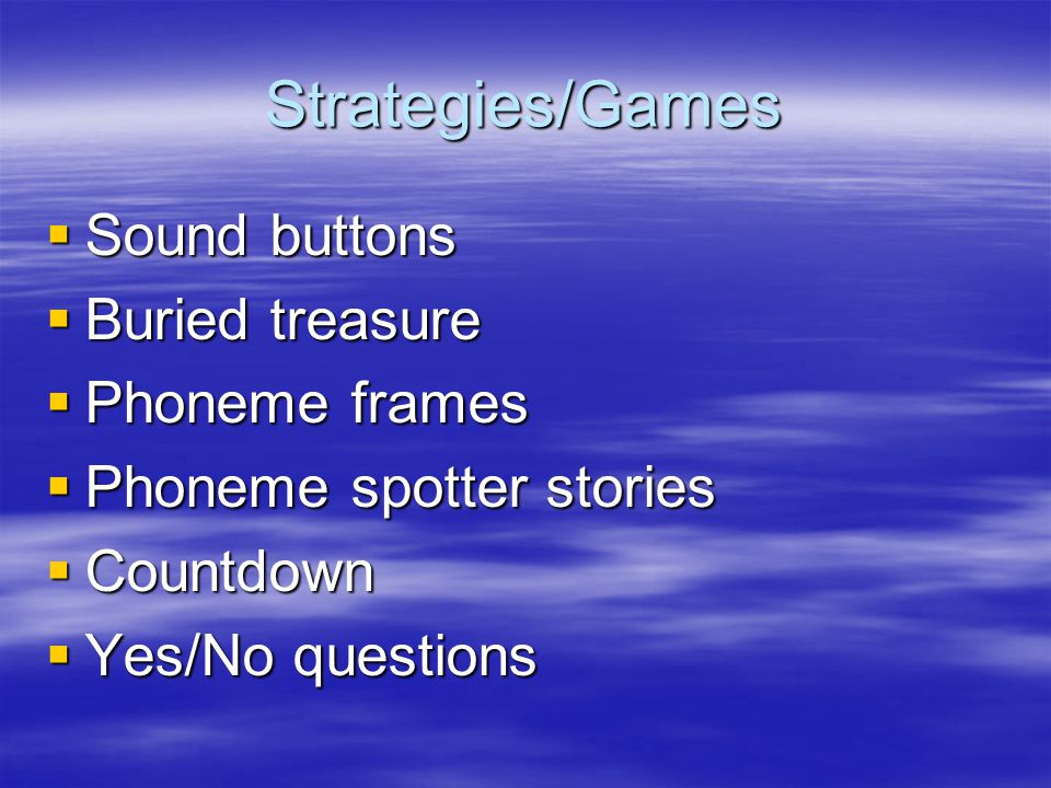 Strategies/Games  Sound buttons  Buried treasure  Phoneme frames  Phoneme spotter stories  Countdown  Yes/No questions