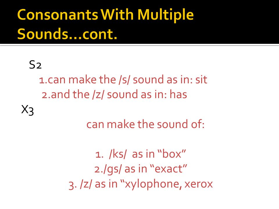 Consonants  Some Consonants Have Multiple Sounds: C2 1.can make the hard sound /k/as in: cat, coat, cut, music 2. the /s/ soft sound as in: city, cen