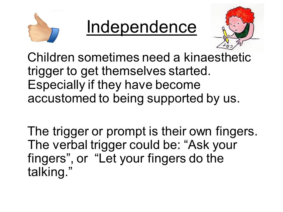 Independence Children sometimes need a kinaesthetic trigger to get themselves started.