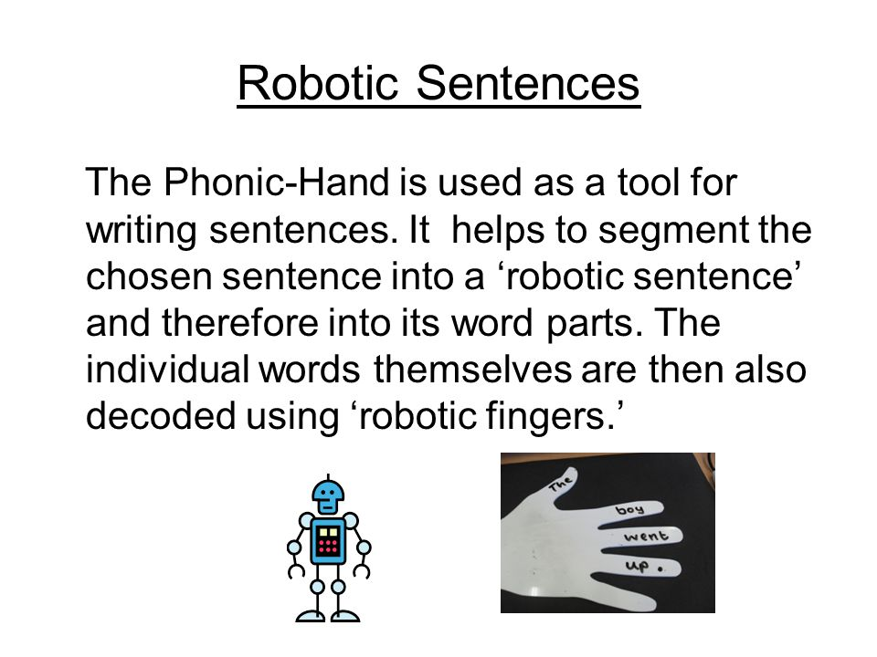 Robotic Sentences The Phonic-Hand is used as a tool for writing sentences.