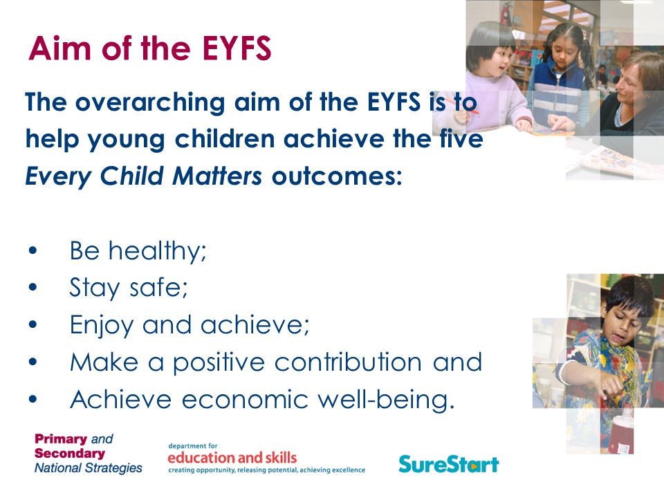 Achieving the aim The EYFS will achieve this aim by a principled approach to: Setting standards Promoting equality of opportunity Creating a framework for partnership working Improving quality and consistency Laying a secure foundation for future learning and development