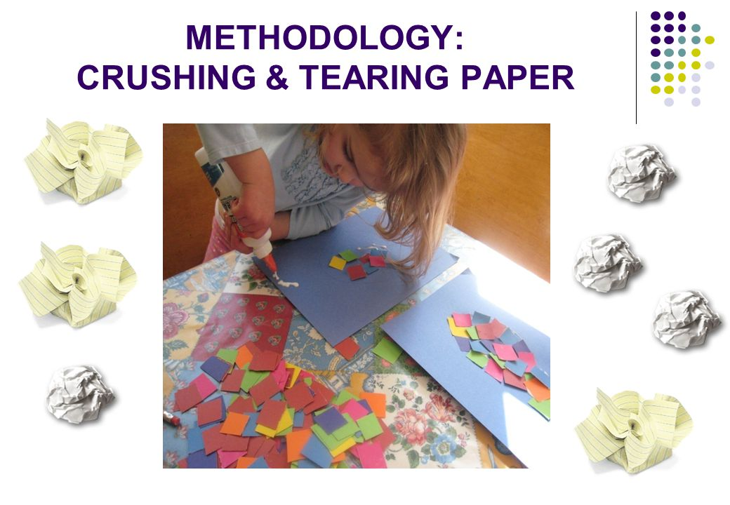 METHODOLOGY: CRUSHING & TEARING PAPER