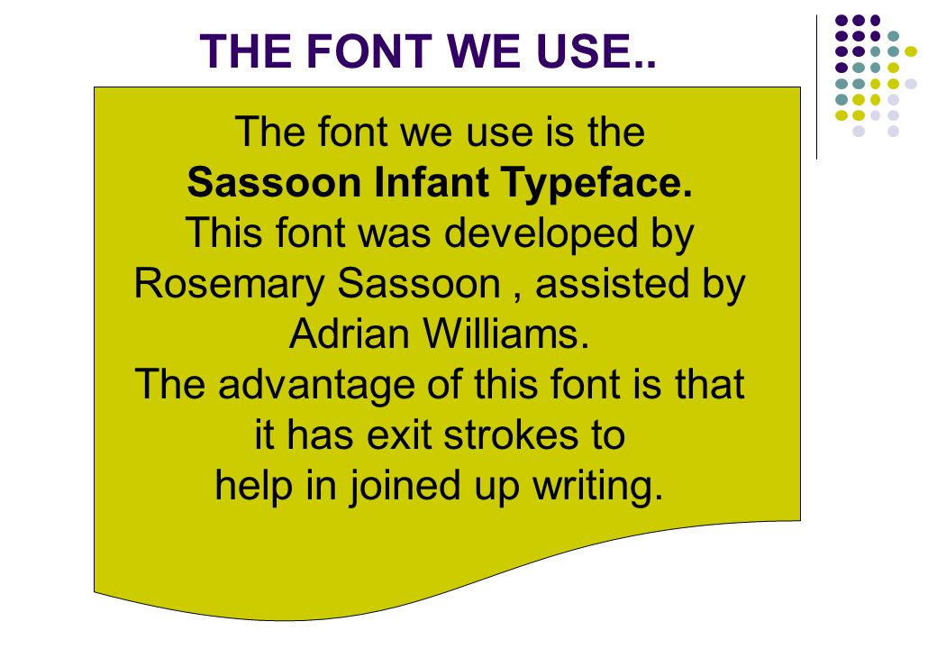 THE FONT WE USE.. The font we use is the Sassoon Infant Typeface.