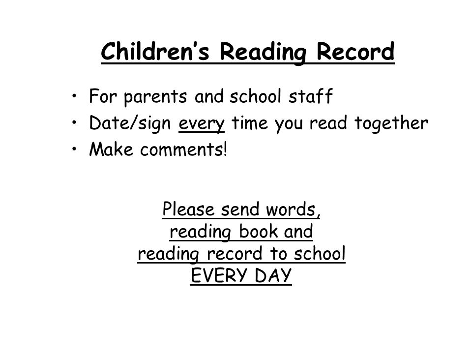 Children's Reading Record For parents and school staff Date/sign every time you read together Make comments.