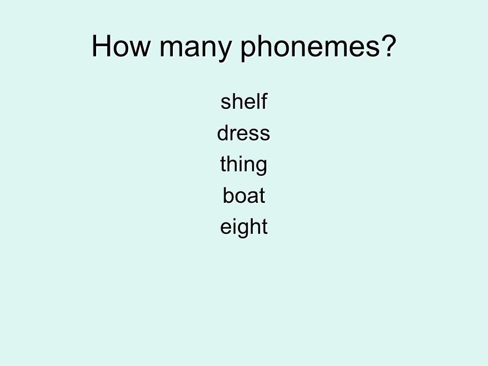 How many phonemes? shelfdressthingboateight