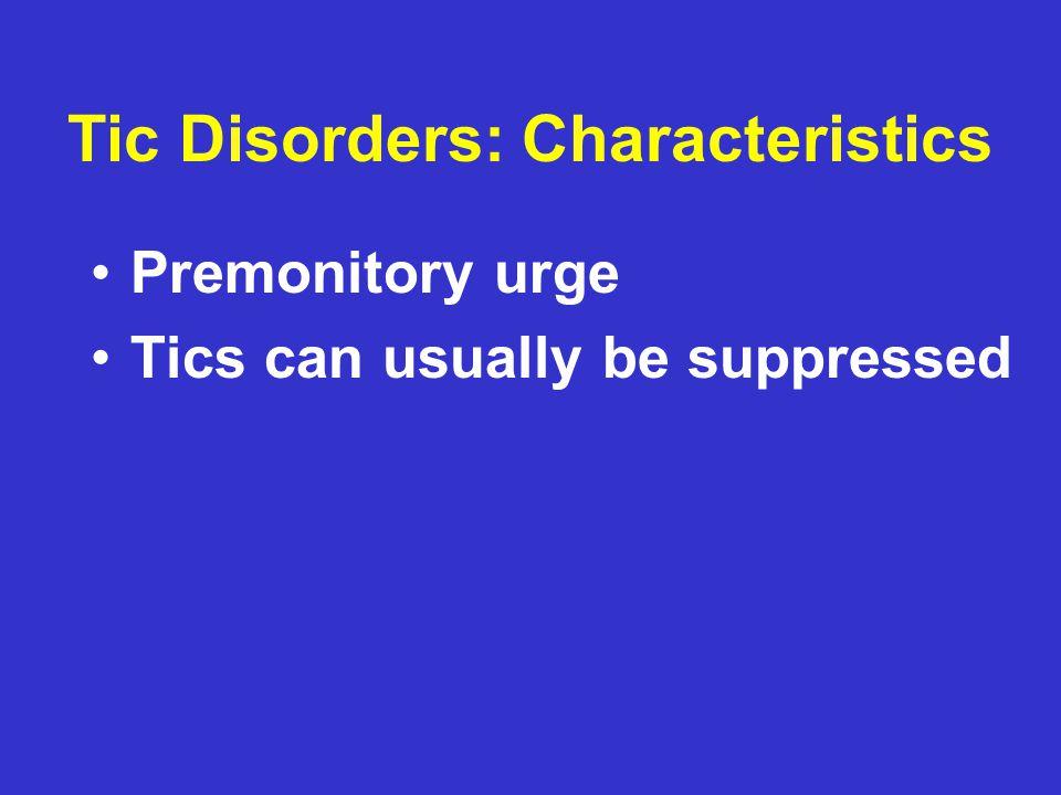Tics: Characteristics Anatomic evolution of tics rostral →caudal midline →peripheral simple →complex