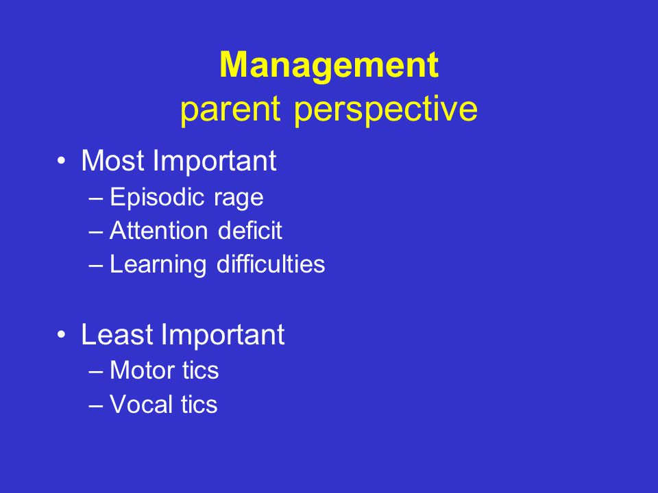 Management Perspectives: – The child – The parent – The school – You