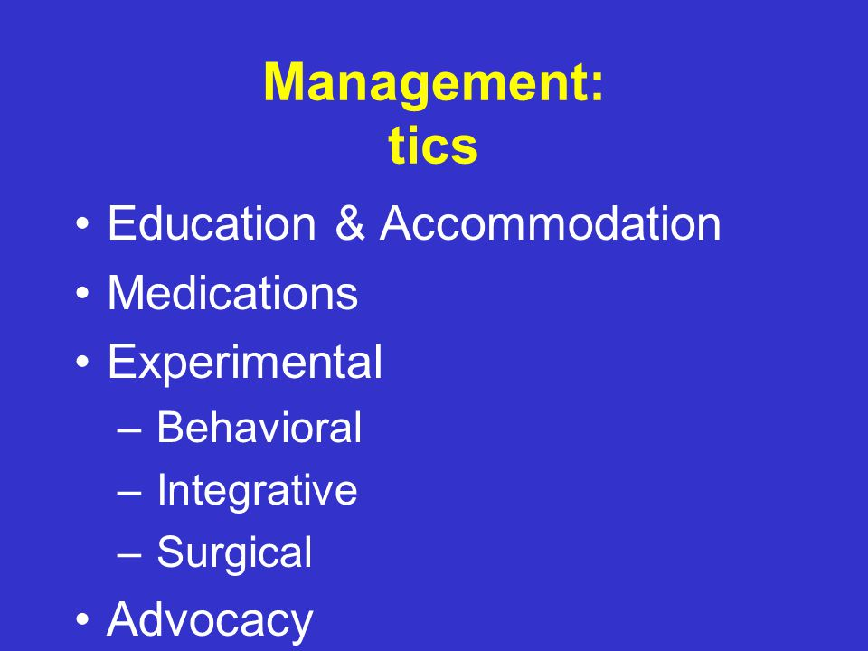 Management: co-morbid conditions – OCD & other anxiety disorders – ADHD – Learning difficulties – Behavioral Disorders – Sleep disturbances – Other self-injurious behaviors – Family dysfunction