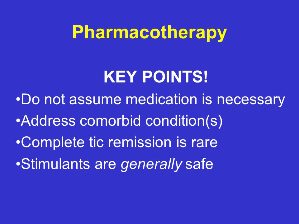 Pharmacotherapy for Comorbid Conditions KEY POINT! Target the most troubling symptoms