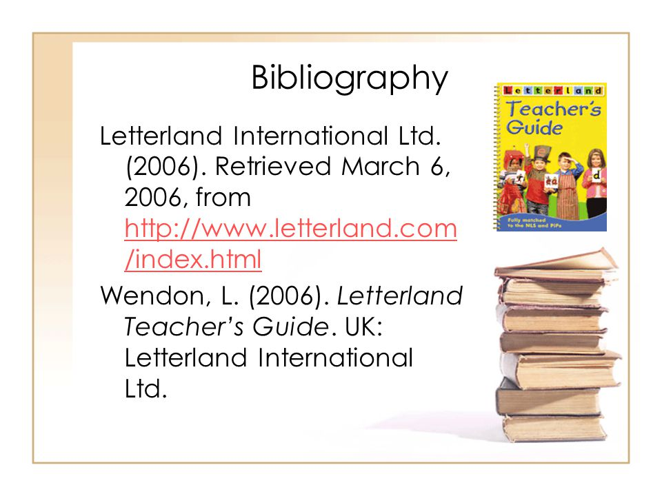Bibliography Letterland International Ltd. (2006). Retrieved March 6, 2006, from http://www.letterland.com /index.html http://www.letterland.com /inde