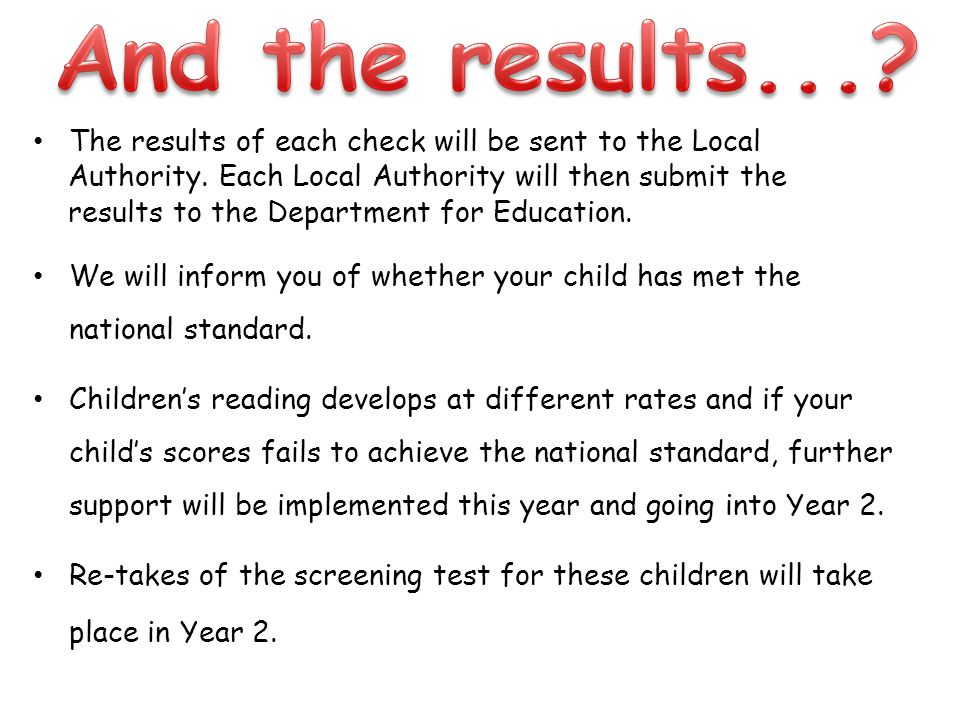 The results of each check will be sent to the Local Authority. Each Local Authority will then submit the results to the Department for Education. We w