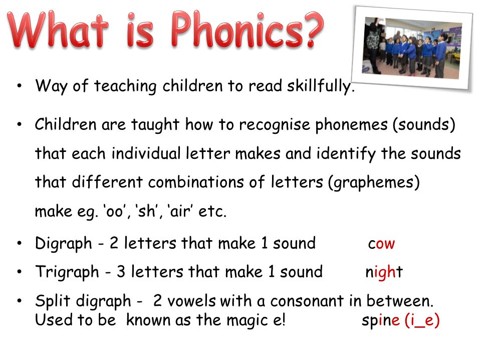Way of teaching children to read skillfully. Children are taught how to recognise phonemes (sounds) that each individual letter makes and identify the