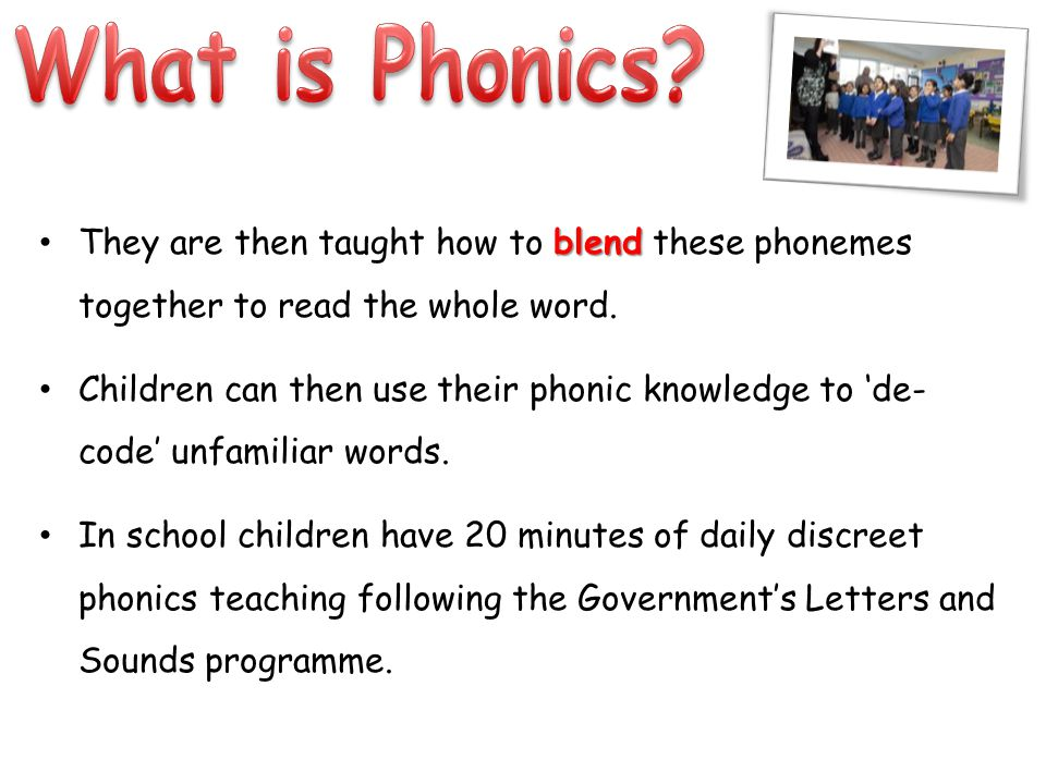 blend They are then taught how to blend these phonemes together to read the whole word.