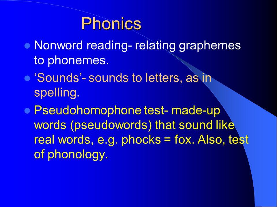 Phonics Nonword reading- relating graphemes to phonemes.