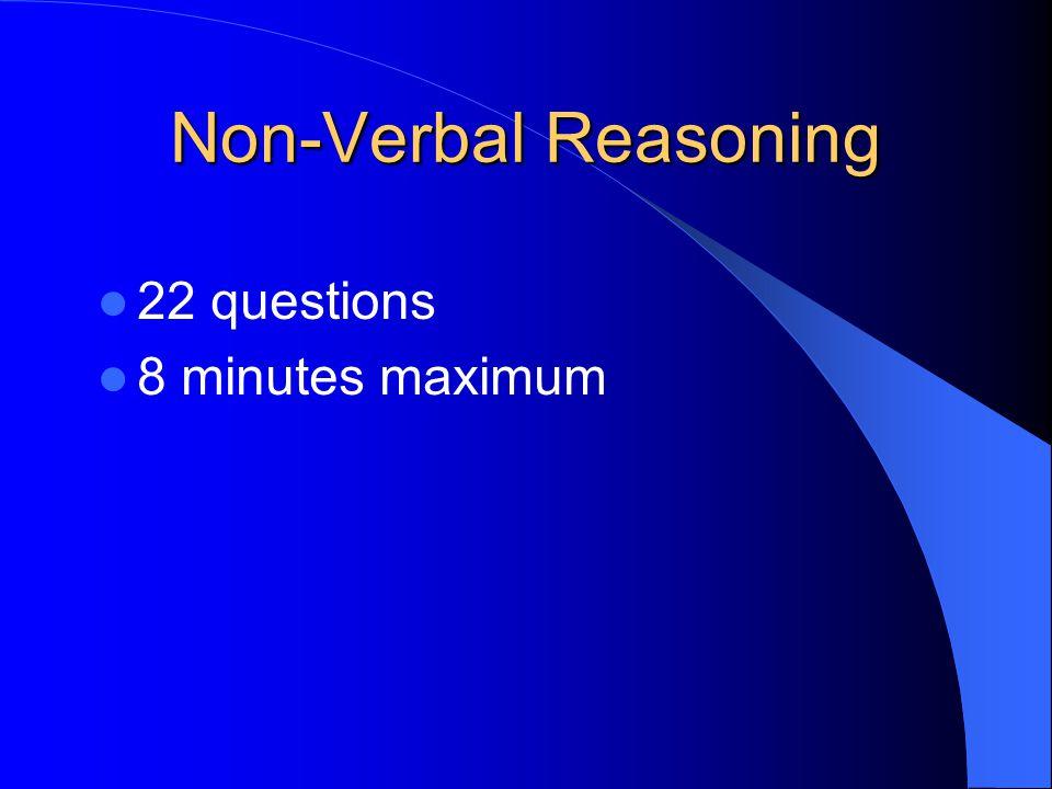 Non-Verbal Reasoning 22 questions 8 minutes maximum