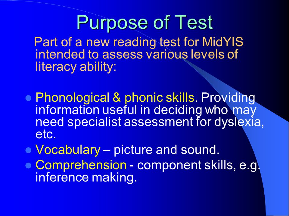 Purpose of Test Part of a new reading test for MidYIS intended to assess various levels of literacy ability: Phonological & phonic skills.