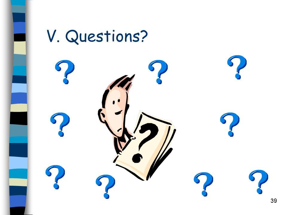 39 V. Questions?