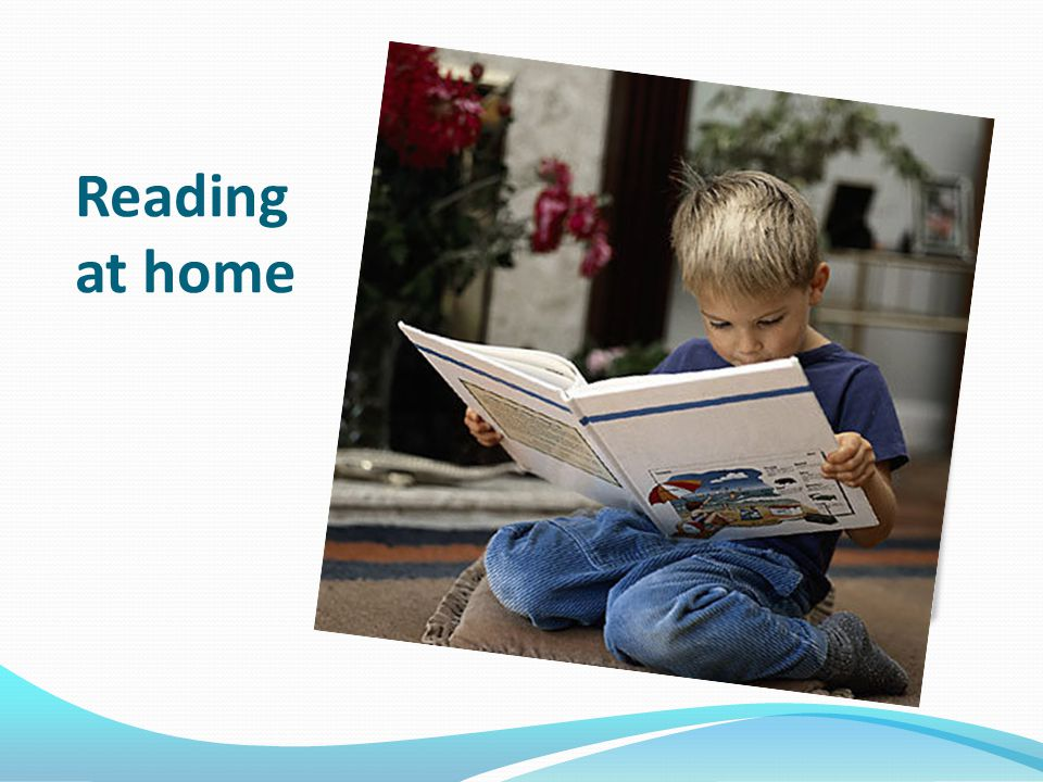 How to help at home Praise and encouragement Special place and time to read together Enjoyment Fun