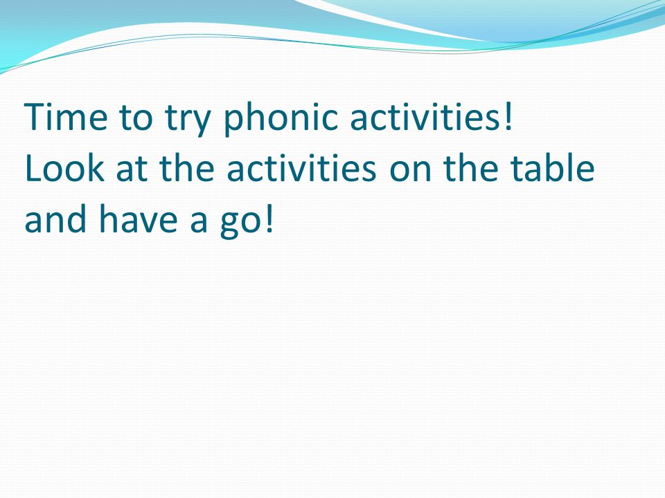 Time to try phonic activities! Look at the activities on the table and have a go!