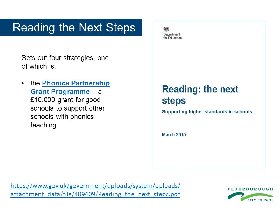 Reading the Next Steps https://www.gov.uk/government/uploads/system/uploads/ attachment_data/file/409409/Reading_the_next_steps.pdf Sets out four strategies, one of which is: the Phonics Partnership Grant Programme - a £10,000 grant for good schools to support other schools with phonics teaching.Phonics Partnership Grant Programme