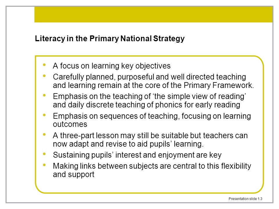 Presentation slide 2.8 Developing communication, language and literacy Sessions may include elements of: –whole-class shared reading and writing –whole-class discrete phonic work –adult-led group and independent work – reading and writing –adult intervention to promote communication, language and literacy in freely chosen activities –review of learning with children All work underpinned by opportunities for speaking and listening Communication, language and literacy can be taught in all areas of learning All progress should be monitored and assessed.