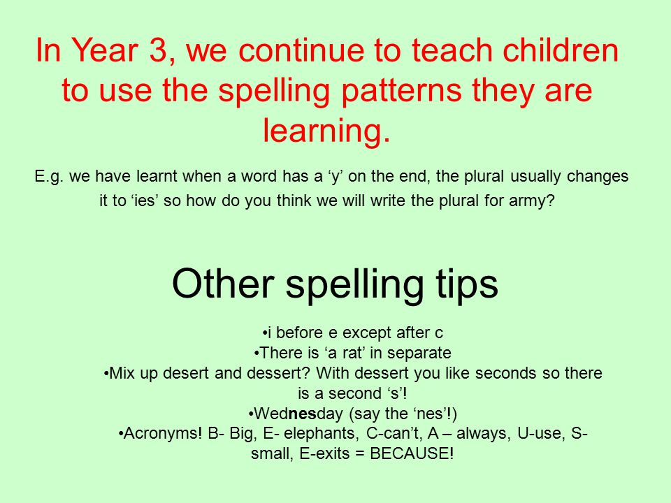 Other spelling tips i before e except after c There is 'a rat' in separate Mix up desert and dessert.
