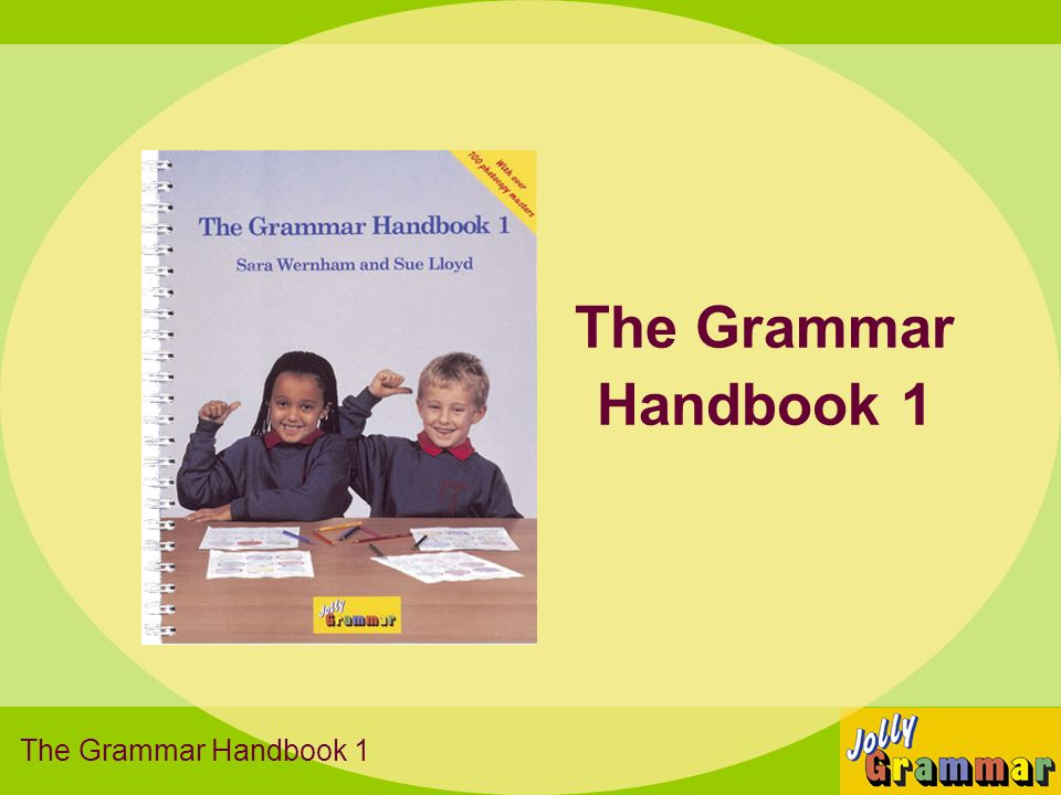 Grammar  Sentence structure  Punctuation  Parts of speech  Verb tenses The Grammar Handbook 1