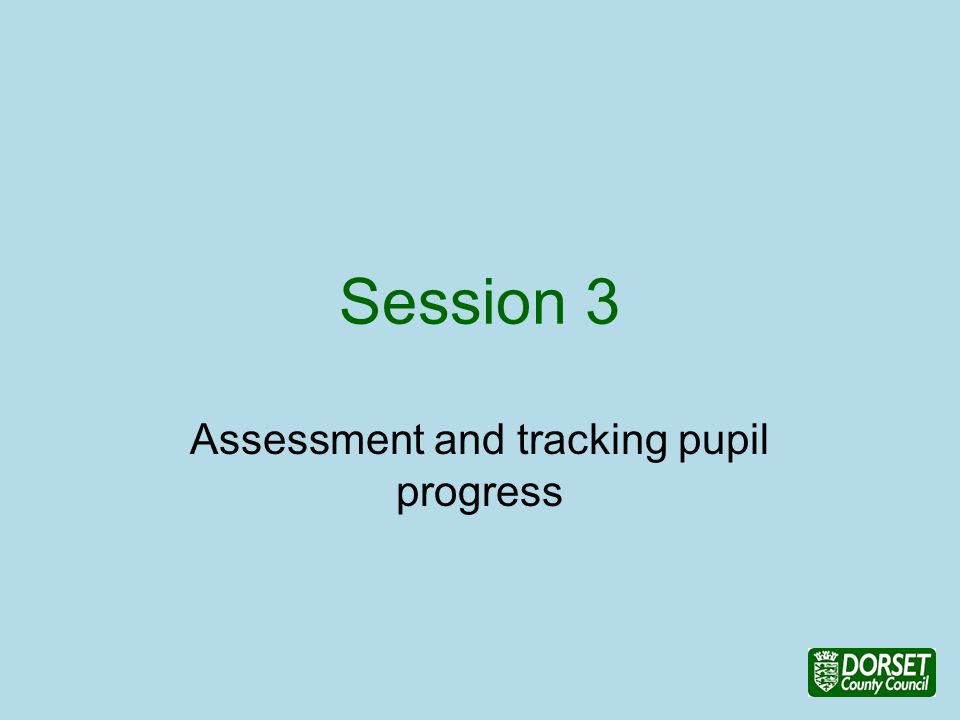 Session 3 Assessment and tracking pupil progress